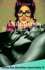 Enredados pero jamás juntos (Trilogía ENREDADOS){en Edición} by vivianapammela