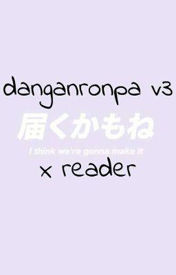 Danganronpa V3 x Reader - ‧͙⁺˚*・༓☾ᴛʀᴀꜱʜ™☽༓・*˚⁺‧͙ - Wattpad