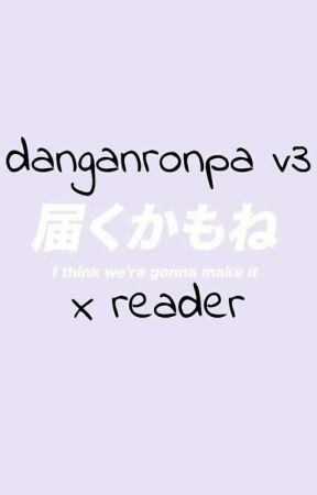 Danganronpa V3 x Reader by -AdriSenpai-