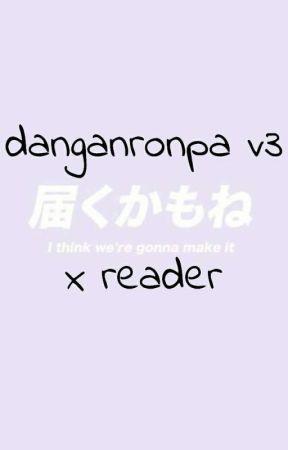 Danganronpa V3 x Reader by -AdriSenpai-