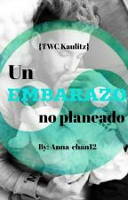Un embarazo no planeado {TWC Kaulitz} by Anna-chan12