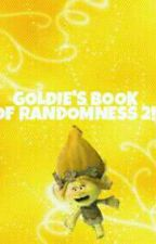 GOLDIE'S BOOK OF RANDOMNESS 2!! by GoldenTheFangirl