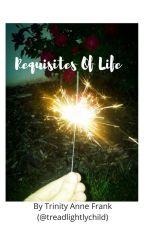 Requisites Of Life by treadlightlychild