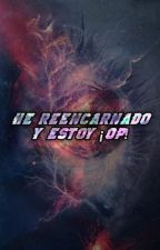 He Reencarnado y Estoy ¡OP!  by EdwinRBM