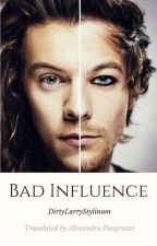 Bad Influence. [L.S] (traduction) by AlexandraPngz
