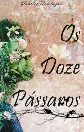 OS DOZE PÁSSAROS by Gabriel_Dois
