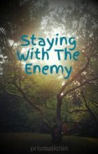 Staying With The Enemy by prismaticnin