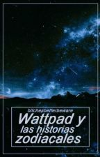 Wattpad y las Historias Zodiacales by ReineDesEnfers