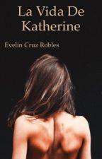 La vida de katherine by MadameMissBroken