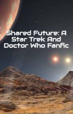 Shared Future: A Star Trek And Doctor Who Fanfic by kirstwrites