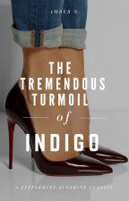 The Tremendous Turmoil of Indigo (Being Edited) by AmethystAmber87