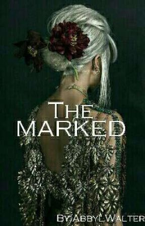 """""""The Marked"""" by AbbyLWalter"""