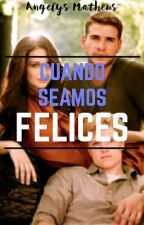 Cuando Seamos Felices  by Fall_Rosse28