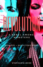 REVOLUTION: A Rebel Among Monsters ✔ {EDITING} by StephRose1201