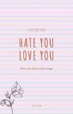 Hate You, Love You #ODOC ✔ by Istifada20