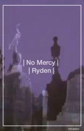 No Mercy   Ryden  by fallingdisco