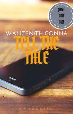 WANZENETH GONNA TELL THE TALE by wanzeneth