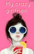 my crazy girlfriend by Raihana_putri