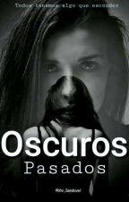 Oscuros Pasados by Abby_Sandoval