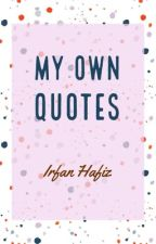 My Own Quotes by Irfanhfz