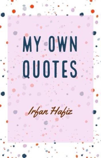 My Own Quotes Irfan Hafiz Wattpad