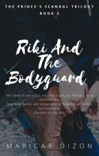 THE PRINCE'S SCANDAL TRILOGY: RIKI AND THE BODYGUARD by maricardizonwrites