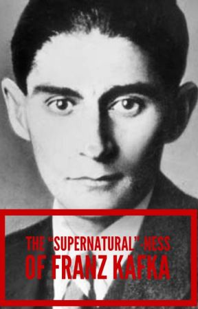 "The ""Supernatural""-ness of Franz Kafka by xJackSkeletonX"