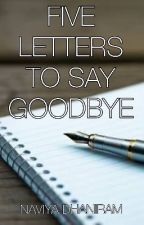 | FIVE LETTERS TO SAY GOODBYE | #Wattys2018  by Navi_ness