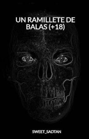 UN RAMILLETE DE BALAS (+18) by SWEET_SADTAN