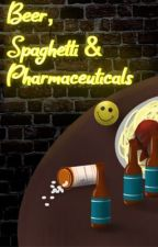 Beer, Spaghetti, and Pharmaceuticals ||COMPLETED|| by AshleyKetchum_