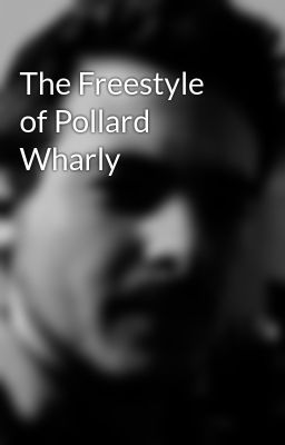 The Freestyle of Pollard Wharly