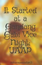 It Started at a Gandang Gabi Vice Night; UAAP by mikareyesssfan3