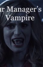 Our Manager's A Vampire  by BriahnaHoran