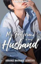 My Bestfriend Is My Husband(Completed) by Parktheakook