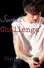 Sweet Challenge [Louis Tomlinson a.u] (under major editing) by stxrbucksNiallx