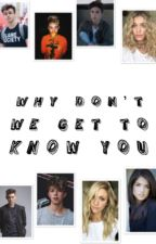 Why Don't We Get to Know You by emily_here_yo