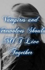 Werewolves and Vampires Should NOT Live Together! by That_One_Rebel_Kid
