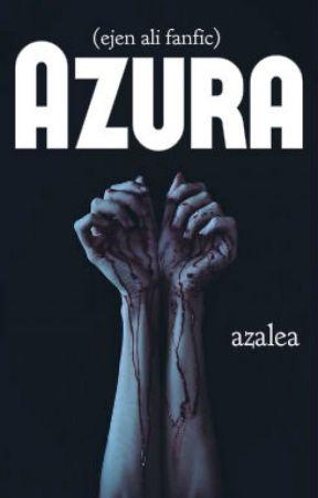 Azura - (Ejen Ali Fanfic) [UNTUK PEMBACA YANG MATANG] by azalea-xoxo