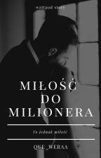 Miłość do milionera {To jednak miłość 1} by que_weraa