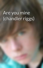 Are you mine (chandler riggs) by samNthagreen