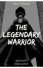 The Legendary Warrior [Magi x Reader] (ONGOING) by Draculaura8