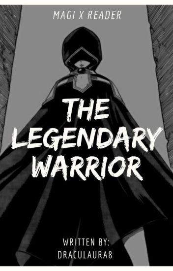 The Legendary Warrior [Magi x Reader] (ONGOING)
