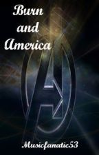 Burn and America (Avengers/Captain America Fan Fic) by Musicfanatic53
