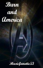Burn and America (Avengers/Captain America Fan Fic) by Musicfanatic53