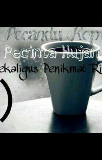 pecandu kopi pecinta hujan sekaligus penikmat rindu dynh wattpad