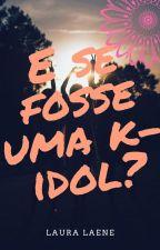 E se você fosse uma k-idol? [Girl Version] by lauralaene96