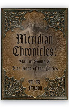 The Meridian Chronicles: Hall of Souls and The Book of the Fairies by Mdfryson