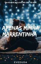 Apenas Minha Marrentinha (Completo) by EveDuda