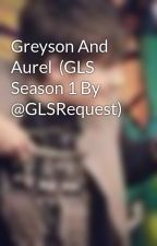 Greyson And Aurel  (GLS Season 1 By @GLSRequest) by GreysonChanceOff