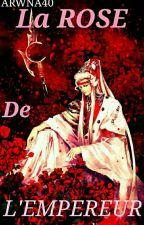 LA ROSE DE L'EMPEREUR   by ARwna40